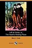 Left at Home; or, the Heart's Resting Place, Mary L. Code, 1409951251