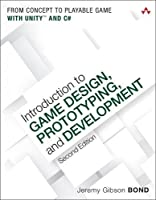 Introduction to Game Design, Prototyping, and Development, 2nd Edition