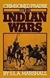 The Indian Wars - Crimsoned Prairie, S. L. A. Marshall, 0306802260