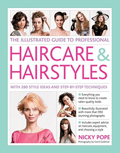 The Illustrated Guide to Professional Haircare & Hairstyles: With 280 Style Ideas And Step-By-Step (Ideas For Hairstyles)