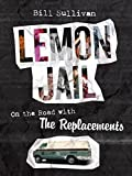 img - for Lemon Jail: On the Road with the Replacements book / textbook / text book