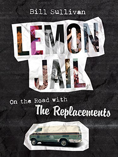 Lemon Jail: On the Road with the Replacements