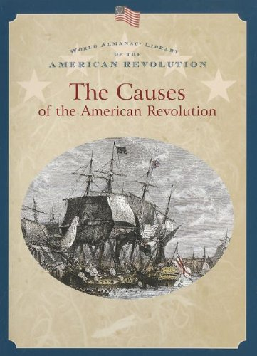 Download The Causes of the American Revolution (World Almanac Library of the American Revolution) ebook