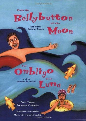 From the Bellybutton of the Moon: And Other Summer Poems/Del Ombligo de la Luna: Y Otros Poemas de Verano (The Magical Cycle of the Seasons Series)
