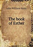 The Book of Esther, John William. Haley, 5518700229