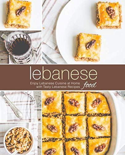 Lebanese Food: Enjoy Lebanese Cuisine at Home with Tasty Lebanese Recipes (2nd Edition) by BookSumo Press