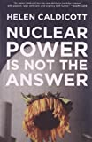 Nuclear Power Is Not the Answer, Helen Caldicott, 1595582134