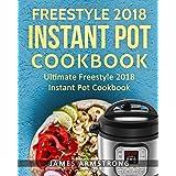 Freestyle Instant Pot Cookbook 2018: Ultimate Freestyle Instant Pot Cookbook 201: Simple and Delicious Freestyle Instant Pot Recipes: Freestyle ... (Freestlye Instant Pot Cookbook) (Volume 1)