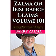 Zalma on Insurance Claims Volume 101: A Comprehensive Review of the law and Practicalities of Property, Casualty and Liability Insurance Claims