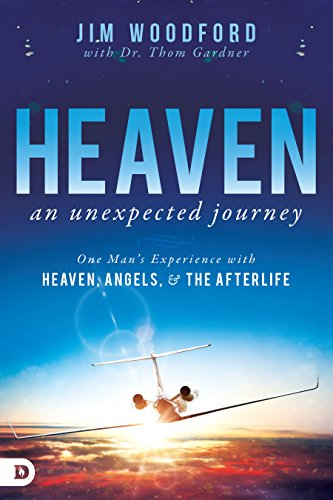 Heaven, an Unexpected Journey: One Man's Experience with Heaven, Angels, and the Afterlife (Non Religious Beliefs About Life After Death)