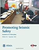Promoting Seismic Safety: Guidance for Advocates (FEMA 474 / September 2005), U. S. Department Security and Federal Emergency Agency, 1484027701