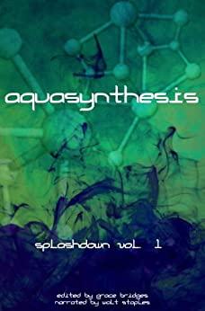 Aquasynthesis (Splashdown Vol. 1) by [Bridges, Grace, Staples, Walt]