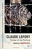 Claude Lefort: Thinker of the Political (Critical Explorations in Contemporary Thought), , 023037557X