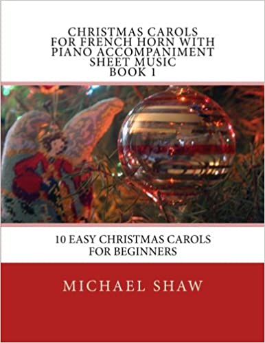 Christmas Carols For French Horn With Piano Accompaniment Sheet Music Book 1: 10 Easy Christmas Carols For Beginners: Volume 1