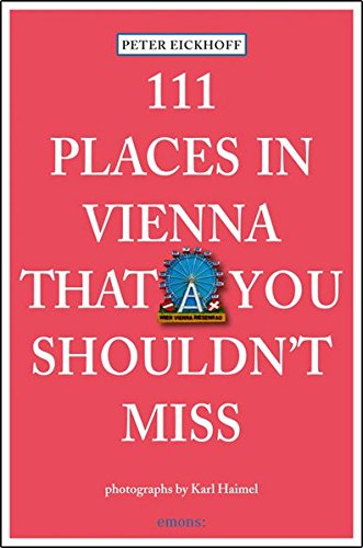 111 Places in Vienna that you shouldn't miss (111 Orte ...)
