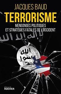 Terrorisme : mensonges politiques et stratégies fatales de l'Occident, Baud, Jacques