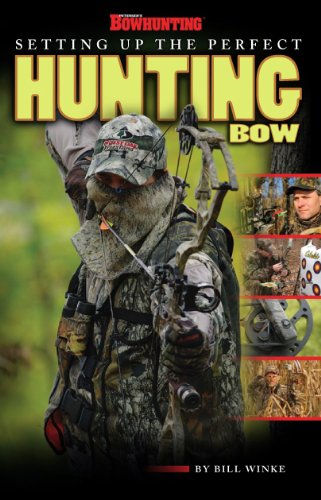 Petersen's Bowhunting Setting Up the Perfect Hunting Bow Book pdf