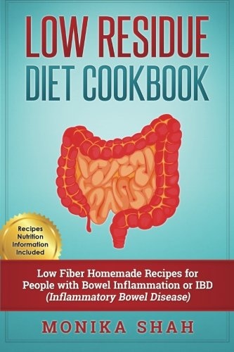Download Low Residue Diet Cookbook: 70 Low Residue (Low Fiber) Healthy Homemade Recipes for People with IBD, Diverticulitis, Crohn's Disease & Ulcerative Colitis ebook