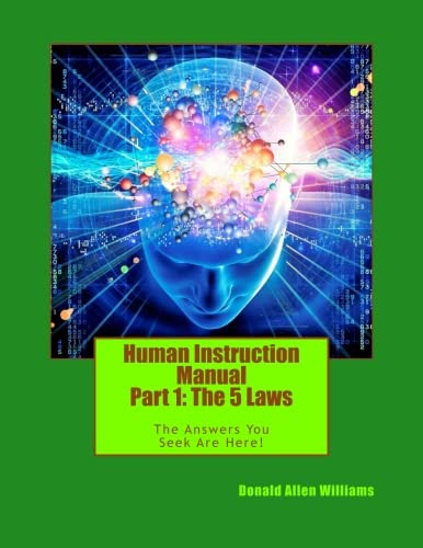 Human Instruction Manual - Part 1: The 5 Laws: The Answers You Seek Are Here ! (Volume 1)