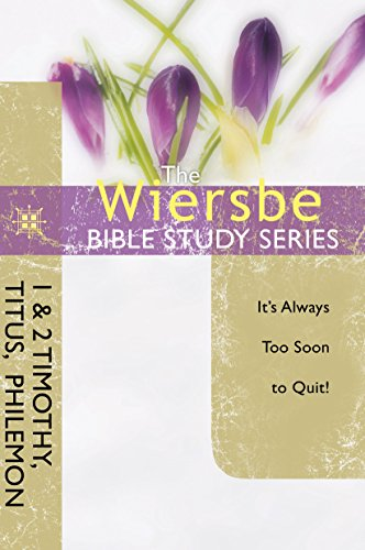 The Wiersbe Bible Study Series: 1 & 2 Timothy, Titus, Philemon: It's Always Too Soon to Quit by [Wiersbe, Warren W.]