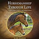 Horsemanship Through Life: A Trainer's Guide to Better Living and Better Riding Audiobook by Mark Rashid Narrated by Mike Chamberlain