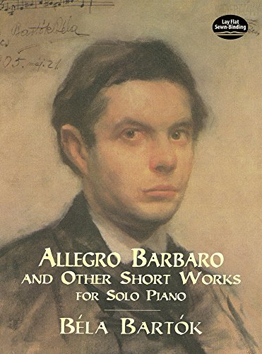 Allegro Barbaro and Other Short Works for Solo Piano (Dover Music for Piano)