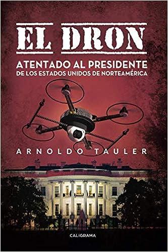 El dron: Atentado al presidente de los Estados Unidos de ...