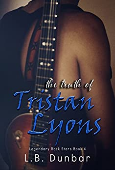 The Truth of Tristan Lyons (Legendary Rock Star Series Book 4) by [Dunbar, L.B.]