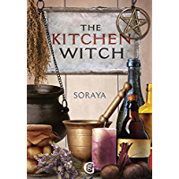 Soraya's The Kitchen Witch: A year-round witch's brew of seasonal recipes, lotions and potions for every pagan festival (Geddes and Grosset Soraya Series Book 0)