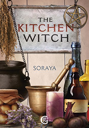 Soraya's The Kitchen Witch: A year-round witch's brew of seasonal recipes, lotions and potions for every pagan festival (Geddes and Grosset Soraya Series) by Soraya