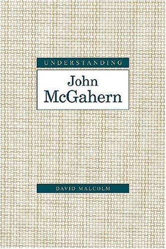 Read Online Understanding John Mcgahern (Understanding Modern European and Latin American Literature) PDF