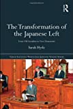 The Transformation of the Japanese Left : From Old Socialists to New Democrats, Hyde, Sarah, 0415466652