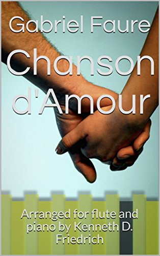 Amour Flutes - Chanson d'Amour: Arranged for flute and piano by Kenneth D. Friedrich