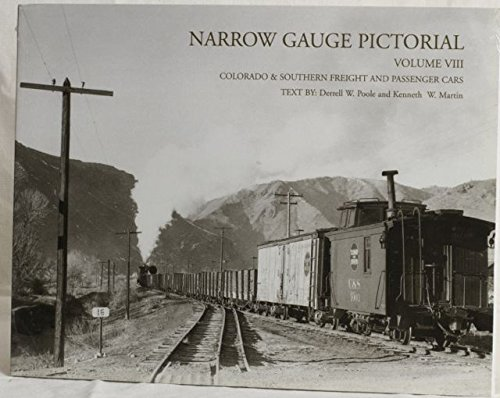 (Narrow Gauge Pictorial Volume Vlll- Colorado & Southern Freight And Passenger Cars)