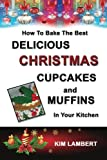 How To Bake the Best Delicious Christmas Cupcakes and Muffins - In Your Kitchen (Volume 3)