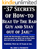 Must NEED For Ever Martial Artist   The 37 Secrets of How-To-Beat Up The Bad Guy AND Legally Stay Out of Jail!    Self Defense (English Edition)