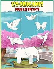 120 Origamis Pour Les Enfants: Origamis faciles