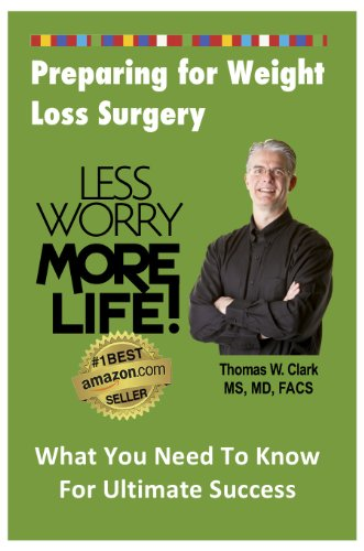 LESS WORRY MORE LIFE! Preparing for Weight Loss Surgery: What You Need To Know For Ultimate Successful (English Edition)