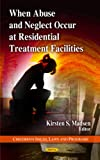 When Abuse and Neglect Occur at Residential Treatment Facilities, , 1608769658