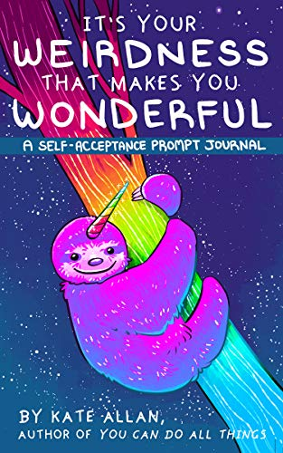 It's Your Weirdness that Makes You Wonderful (You Can Do All Things)