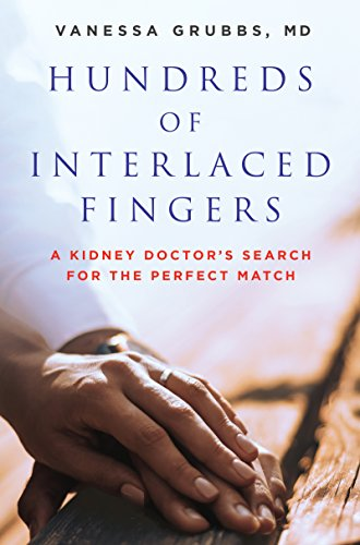 (Hundreds of Interlaced Fingers: A Kidney Doctor's Search for the Perfect Match)