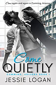 Come Quietly (Cumming, Arizona Book 1) by [Logan, Jessie, Alvarez, Tracey]