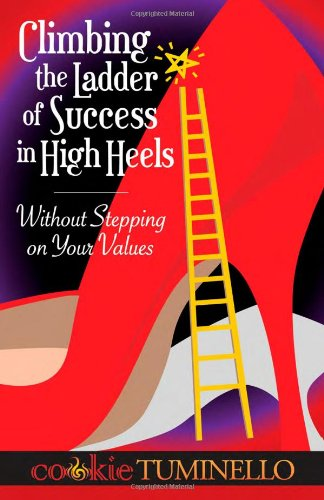 Climbing The Ladder of Success in High Heels Without Stepping on Your Values ePub fb2 book