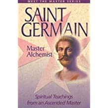 Saint Germain: Master Alchemist: Spiritual Teachings From An Ascended Master