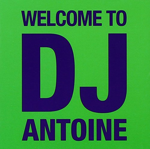 dj antoine - Welcome To Dj Antoine By Dj Antoine (2011-09-27) - Zortam Music