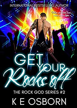 Get Your Rocks Off (The Rock God Series Book 2) by [Osborn, K E]