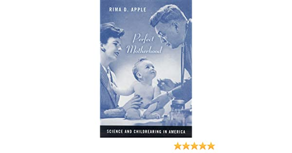 Much Of White America Is Perfectly >> Perfect Motherhood Science And Childrearing In America Rima Apple