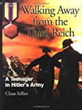 Walking Away From the Third Reich: A Teenager in Hitler's Army (Memories Series)