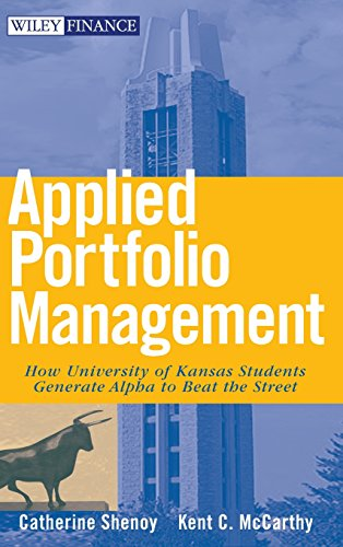 Applied Portfolio Management: How University of Kansas Students Generate Alpha to Beat the Street by Catherine Shenoy