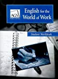 english for the world of work - ENGLISH FOR THE WORLD OF WORK STUDENT WORKBOOK (Ags English World of Work)